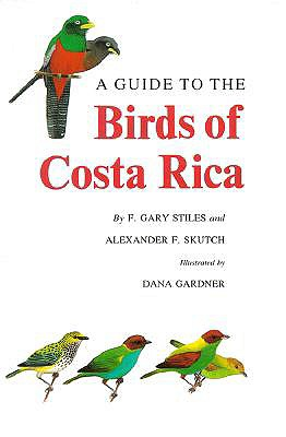 A Guide to the Birds of Costa Rica By Stiles, F. Gary/ Skutch, Alexander F./ Gardner, Dana (ILT)